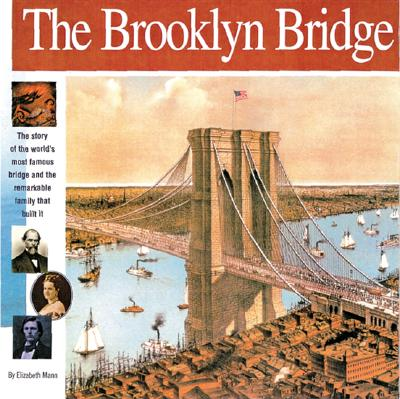 The Brooklyn Bridge: The story of the world's most famous bridge and  the remarkable family that built it. (Wonders of the World Book), Elizabeth Mann