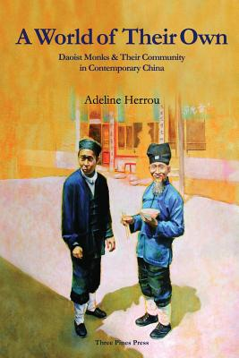 A World of Their Own: Daoist Monks and Their Community in Contemporary China, Herrou, Adeline