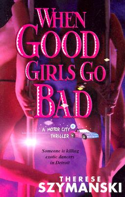 Image for WHEN GOOD GIRLS GO BAD A MOTOR CITY THRILLER