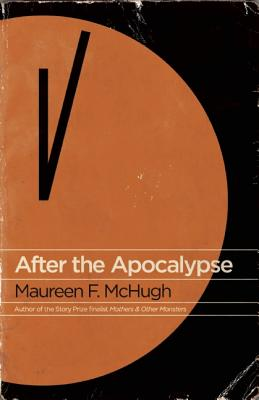 After the Apocalypse: Stories, McHugh, Maureen F.