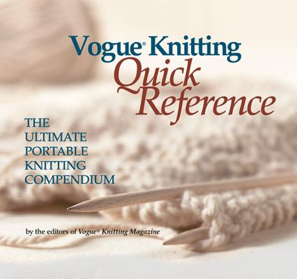 Vogue Knitting Quick Reference: The Ultimate Portable Knitting Compendium, Carla Scott [Editor]; Trisha Malcolm [Editor];