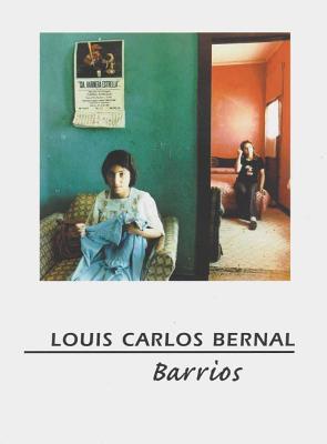 Louis Carlos Bernal: Barrios (Special Collections Monographs)