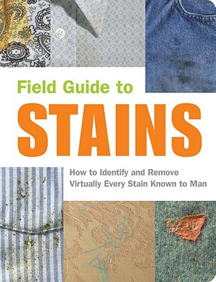Image for Field Guide to Stains: How to Identify and Remove Virtually Every Stain Known to Man