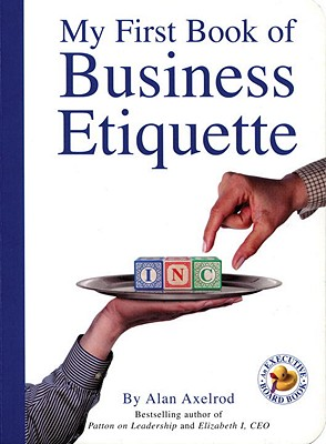 My First Book of Business Etiquette (Executive Board Book), Axelrod Ph.D., Alan