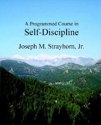 A Programmed Course in Self-Discipline, Strayhorn, Joseph M.