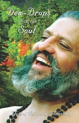 Dew-Drops Of The Soul, Siddhanath, Yogiraj Gurunath