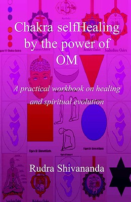 Chakra selfHealing by the Power of Om, Shivananda, Rudra