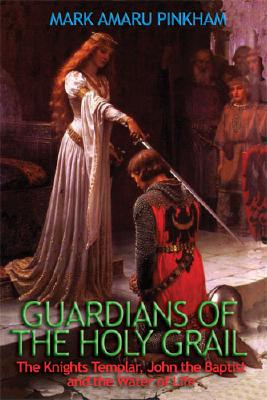 "Image for ""Guardians of the Holy Grail: the Knights Templar, John the Baptist and the Waters of Life"""