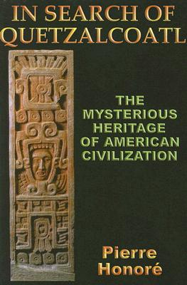 In Search of Quetzalcoatle; The Mysterious Heritage of American Civilization, Honore, Pierre