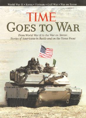 Image for TIME GOES TO WAR FROM WORLD WAR II TO THE WAR ON TERROR:STORIES OF AMERICANS IN BATTLE AND O
