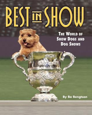 Image for BEST IN SHOW : THE WORLD OF SHOW DOGS AND DOG SHOWS