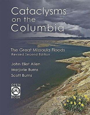 Cataclysms on the Columbia: The Great Missoula Floods (OpenBook), Allen, John Eliot; Burns, Marjorie; Burns, Scott