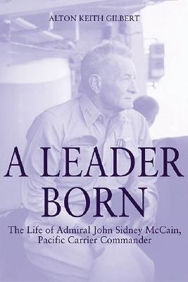 Image for A Leader Born: The Life of Admiral John Sidney Mccain, Pacific Carrier Commander