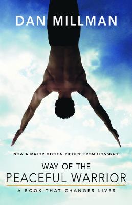 Way of the Peaceful Warrior: A Book That Changes Lives, Dan Millman