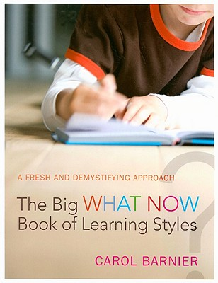 Image for The Big What Now Book of Learning Styles: A Fresh and Demystifying Approach