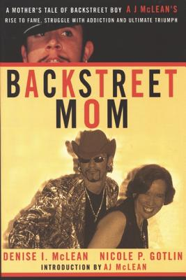 Image for Backstreet Mom: A Mother's Tale of Backstreet Boy AJ McLean's Rise to Fame, Struggle with Addiction, and Ultimate Triumph