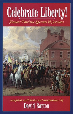 Image for Celebrate Liberty! Famous Patriotic Speeches & Sermons