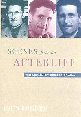 Image for Scenes from an Afterlife: The Legacy of George Orwell