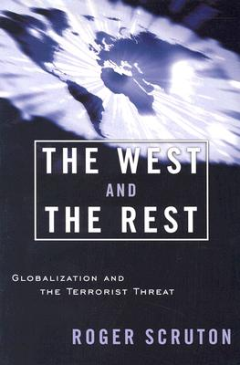 The West and the Rest: Globalization and the Terrorist Threat, Roger Scruton