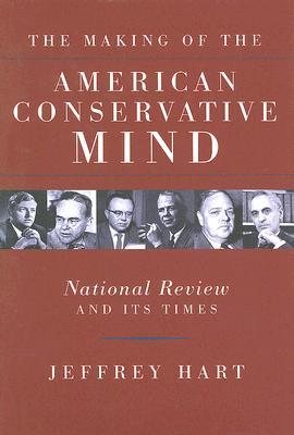 Image for The Making of the American Conservative Mind: National Review and Its Times