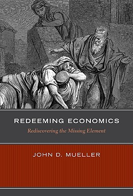 Image for Redeeming Economics: Rediscovering the Missing Element (Culture of Enterprise)