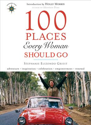 100 Places Every Woman Should Go, Griest, Stephanie Elizondo