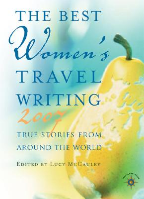 Image for The Best Women's Travel Writing 2007: True Stories from Around the World