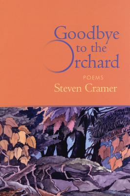 Goodbye to the Orchard: Poems, Cramer, Steven