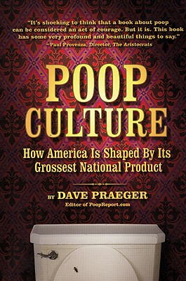 Poop Culture: How America Is Shaped by Its Grossest National Product, Praeger, Dave