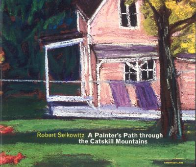 Image for Robert Selkowitz:  A Painters Path Through the Catskill Mountains: Landscapes in Pastel