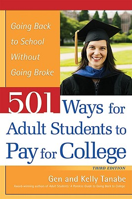 501 Ways for Adult Students to Pay for College: Going Back to School Without Going Broke, Gen Tanabe, Kelly Tanabe