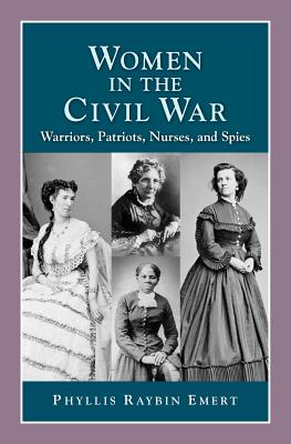 Image for Women in the Civil War : Warriors, Patriots, Nurses and Spies