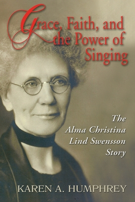 Image for Grace, Faith, and the Power of Singing: The Alma Christina Lind Swensson Story (Signed)