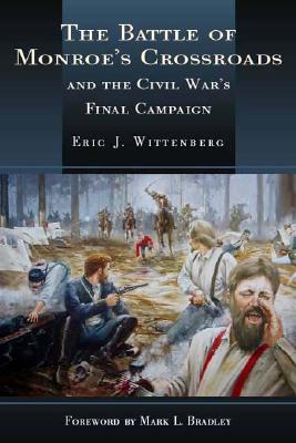Battle of Monroe's Crossroads and the Civil War's Final Campaign, Eric J. Wittenberg
