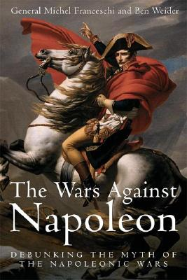Image for Wars Against Napoleon: Debunking the Myth of the Napoleonic Wars
