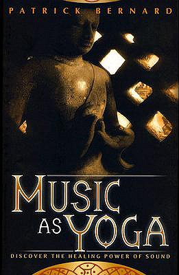 Image for Music as Yoga: Discover the Healing Power of Sound