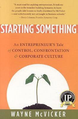 Starting Something: An Entrepreneur's Tale of Corporate Culture, McVicker, Wayne