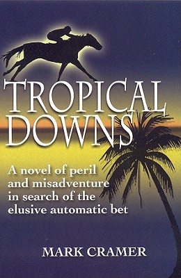Image for Tropical Downs: A Novel of Peril and Misadventure in Search of the Elusive Automatic Bet