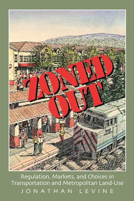 Zoned Out: Regulation, Markets, and Choices in Transportation and Metropolitan Land Use, Levine, Jonathan