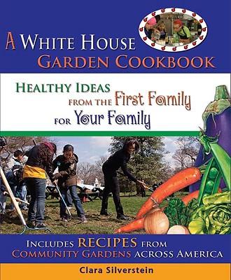 A White House Garden Cookbook, Clara Silverstein  (Author)