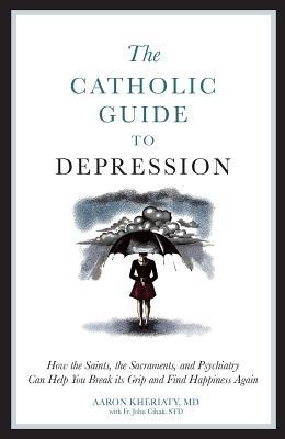 Catholic Guide to Depression, Aaron Kheriaty, Fr. John Cihak