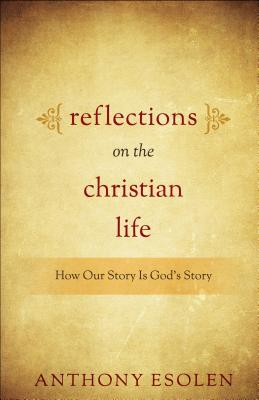 Reflections on the Christian Life, Anthony Esolen