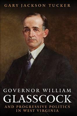 Image for GOVERNOR WILLIAM GLASSCOCK AND PROGRESSIVE POLITICS IN WEST VIRGINIA (WEST VIRGINIA & APPALACHIA)