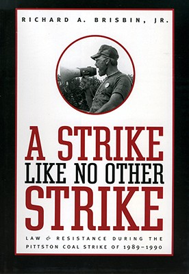 Image for A Strike Like No Other Strike: Law and Resistance During the Pittston Coal Strike of 1989-1990