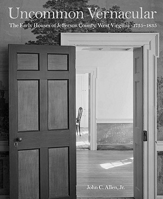 Image for Uncommon Vernacular: The Early Houses of Jefferson County, West Virginia, 1735-1835