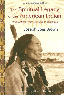 Image for The Spiritual Legacy of the American Indian: Commemorative Edition with Letters while Living with Black Elk (Perennial Philosophy Series)