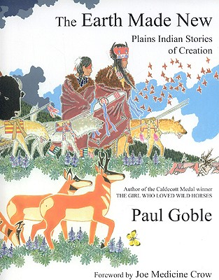 Image for The Earth Made New: Plains Indian Stories of Creation