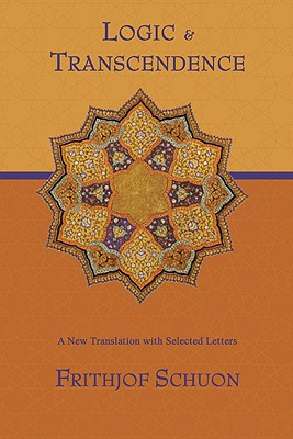 Logic and Transcendence: A New Translation with Selected Letters (Writings of Frithjof Schuon), Frithjof Schuon