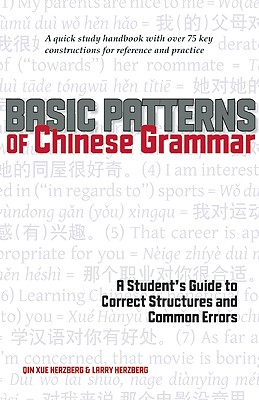 Basic Patterns of Chinese Grammar: A Student's Guide to Correct Structures and Common Errors, Herzberg, Qin Xue; Herzberg, Larry