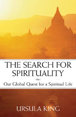 The Search for Spirituality: Our Global Quest for a Spiritual Life, King, Ursula